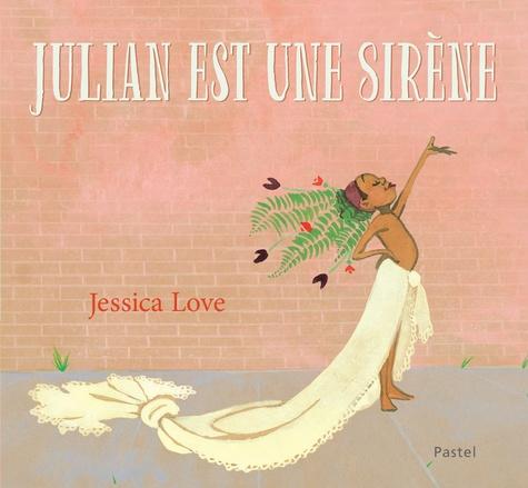 Julian est une sirène / Jessica Love | Love, Jessica. Auteur