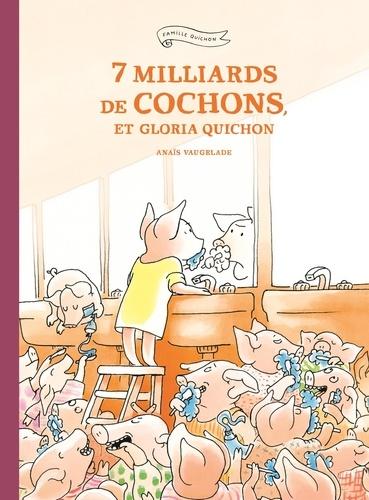 7 milliards de cochons et Gloria Quichon / Anaïs Vaugelade |