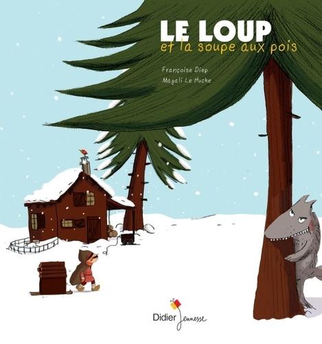 Le loup et la soupe aux pois / Françoise Diep, Magali Le Huche | Diep, Françoise