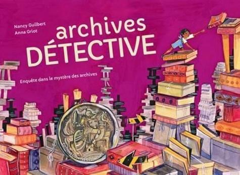 Archives Détective : enquête dans le mystère des archives / Nancy Guilbert |