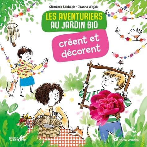 Les aventuriers au jardin bio créent et décorent / Clémence Sabbagh | Sabbagh, Clémence. Auteur