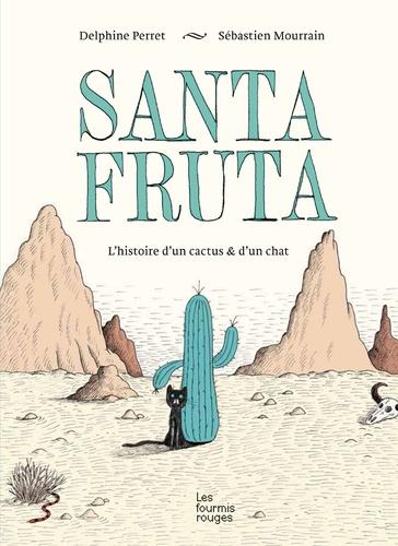 Santa Fruta : l'histoire d'un cactus & d'un chat / Delphine Perret | Perret, Delphine (1980-....). Auteur