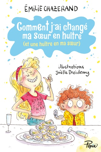 Comment j'ai changé ma soeur en huître (et une huître en ma soeur) / Emilie Chazerand | Chazerand, Émilie (1983-....). Auteur