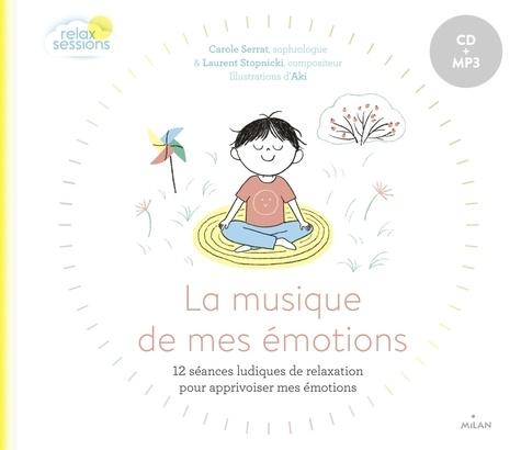 La musique de mes émotions : 12 séances ludiques de relaxation pour apprivoiser mes émotions / Carole Serrat, Laurent Stopnicki | Serrat, Carole. Auteur