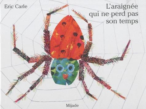 L'araignée qui ne perd pas son temps / Eric Carle |
