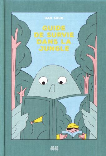 Guide de survie dans la jungle / Shuo Hao | Hao, Shuo. Auteur