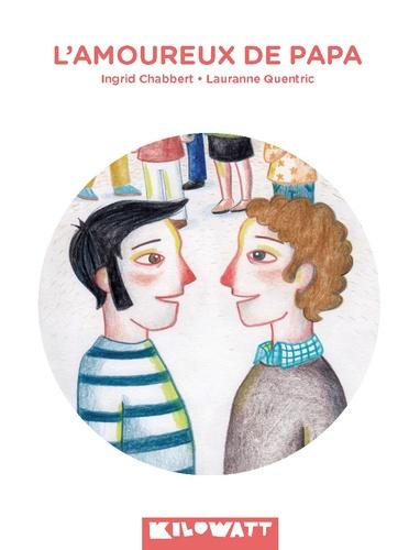 L'amoureux de papa / Ingrid Chabbert, Lauranne Quentric |