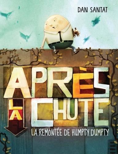 Après la chute : la remontée de Humpty Dumpty / Dan Santat |