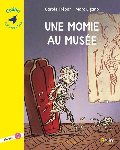 Une momie au musée : Niveau 1 / Carole Trébor | Trebor, Carole. Auteur
