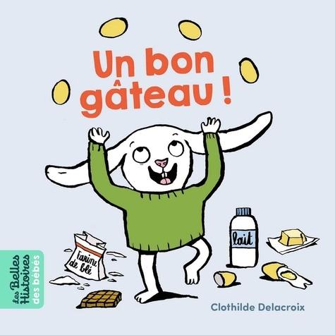 Un bon gâteau ! / Clothilde Delacroix |