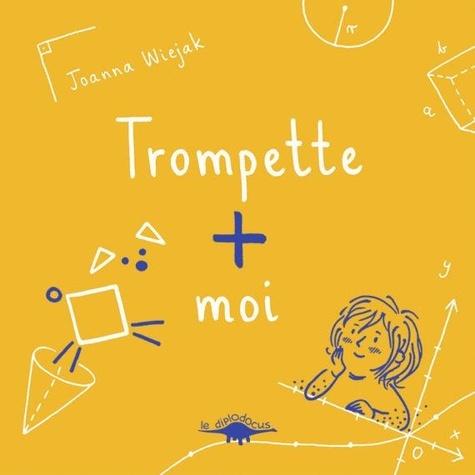 Trompette + moi / Joanna Wiejak | Wiejak, Joanna. Auteur