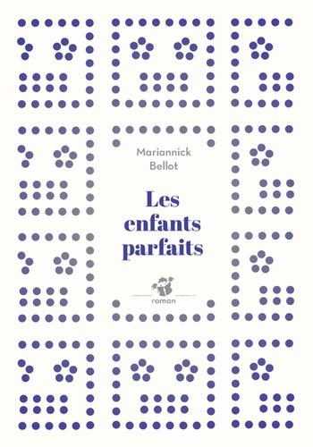 Les enfants parfaits / Mariannick Bellot | Bellot, Mariannick. Auteur