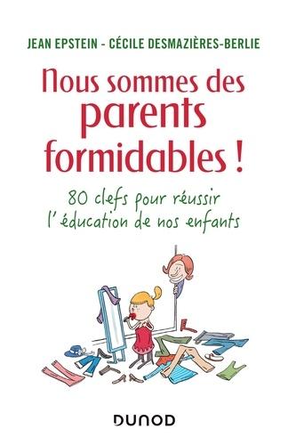 Nous sommes des parents formidables !  : 80 clefs pour réussir l'éducation de nos enfants