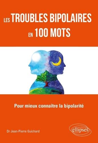 Les troubles bipolaires en 100 mots  : pour mieux connaître la bipolarité