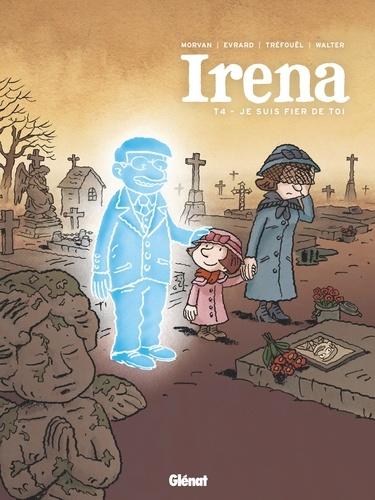 Irena  v.4 , Je suis fier de toi