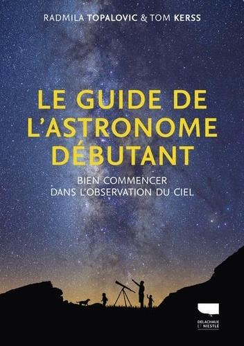 Le guide de l'astronome débutant  : Bien commencer dans l'observation du ciel