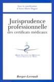 Ordre national des médecins et  Collectif - Jurisprudence professionnelle des certificats médicaux. - Analyse des décisions des juridictions du Conseil national de l'Ordre des médecins et du Conseil d'Etat.