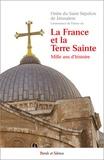 Ordre Saint Sépulcre Jérusalem - La France et la Terre Sainte - Mille ans d'histoire.