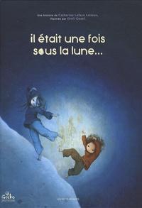 Oreli Gouel et Catherine Lafaye-Latteux - Il était une fois sous la lune....