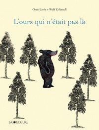 Oren Lavie et Wolf Erlbruch - L'ours qui n'était pas là.