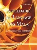 Orén Zétah - Abécédaire du langage des maux - Le message des maladies.