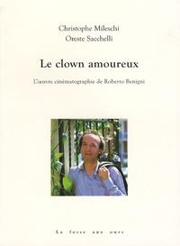 Oreste Sacchelli et Christophe Mileschi - Le clown amoureux - L'oeuvre cinématographique de Roberto Benigni.