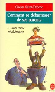 Oreste Saint-Drôme - Comment se débarrasser de ses parents... Sans crime ni châtiment.