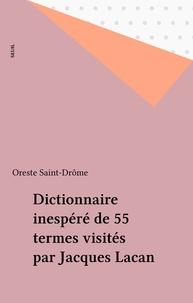 Oreste Saint-Drôme - Dictionnaire inespéré de 55 termes visités par Jacques Lacan.