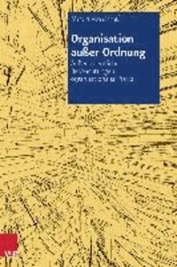 Organisation außer Ordnung - Außerordentliche Beobachtungen organisationaler Praxis.