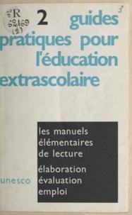 Organisation des Nations Unies et Karel Neijs - Les manuels élémentaires de lecture - Élaboration, évaluation, emploi.