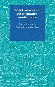 Orgest Azizaj et Luca Salza - Orient, orientation, désorientation, réorientation.