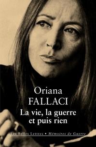 Oriana Fallaci - La vie, la guerre et puis rien.