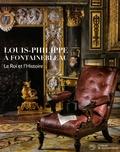 Oriane Beaufils et Vincent Cochet - Louis-Philippe à Fontainebleau - Le roi et l'Histoire.