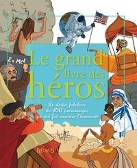 Oriane Charpentier et Emmanuelle Lepetit - Le grand livre des héros.