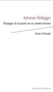 Oriane d' Ontalgie - Adversus Heidegger - Dérapages de la pensée sur un chemin forestier.