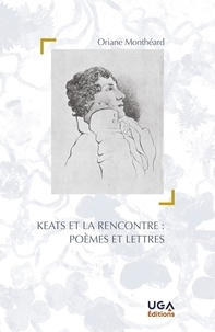 Oriane Montheard - Keats et la rencontre : poèmes et lettres.