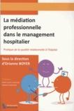 Orianne Boyer et Alain Carrié - La médiation professionnelle dans le management hospitalier - Pratique de la de la qualité relationnelle.