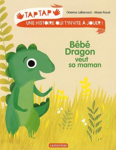 Orianne Lallemand et Marie Paruit - Bébé dragon veut sa maman.