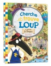 Orianne Lallemand et Eléonore Thuillier - Cherche et trouve Loup - Tome 2, A travers le temps.