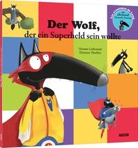 Orianne Lallemand et Eléonore Thuillier - Der Wolf, der ein Superheld sein wollte.