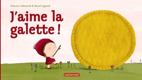 Orianne Lallemand et Maud Legrand - J'aime la galette !.