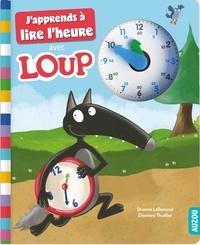 Orianne Lallemand et Eléonore Thuillier - J'apprends à lire l'heure avec Loup.