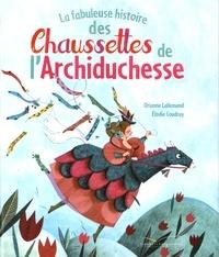 Orianne Lallemand et Elodie Coudray - La fabuleuse histoire des Chaussettes de l'Archiduchesse.