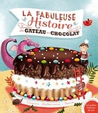 Orianne Lallemand - La fabuleuse histoire du gâteau au chocolat !.