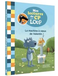 Orianne Lallemand et Eléonore Thuillier - La machine à voeux de Valentin.