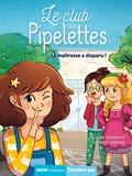 Orianne Lallemand et Florence Guittard - Le club des pipelettes  : La maîtresse a disparu !.