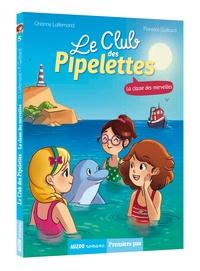Orianne Lallemand et Florence Guittard - Le club des pipelettes Tome 5 : La classe des merveilles.