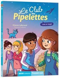 Orianne Lallemand et Florence Guittard - Le club des pipelettes Tome 6 : Amis et magie.