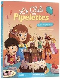 Orianne Lallemand et Florence Guittard - Le club des pipelettes Tome 8 : Joyeux magiversaire !.