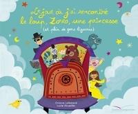 Orianne Lallemand et Lucile Ahrweiller - Le jour où j'ai rencontré le loup, Zorro et la princesse (et plein de gens bizarres).